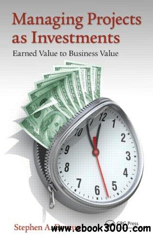 Managing Projects as Investments: Earned Value to Business Value free download