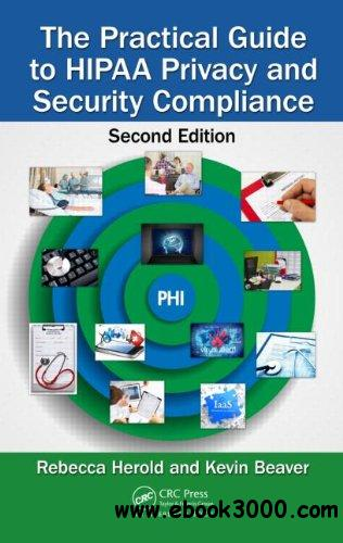 The Practical Guide to HIPAA Privacy and Security Compliance, Second Edition free download