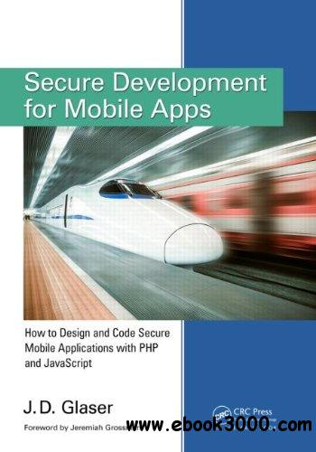 Secure Development for Mobile Apps: How to Design and Code Secure Mobile Applications with PHP and javascript free download