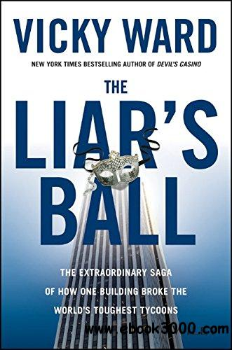 The Liar's Ball: The Extraordinary Saga of How One Building Broke the World's Toughest Tycoons free download