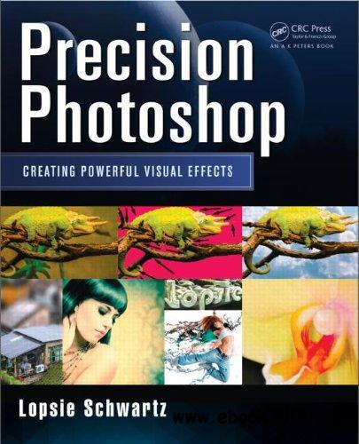 Precision Photoshop: Creating Powerful Visual Effects free download