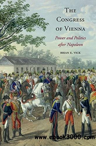 The Congress of Vienna: Power and Politics after Napoleon free download