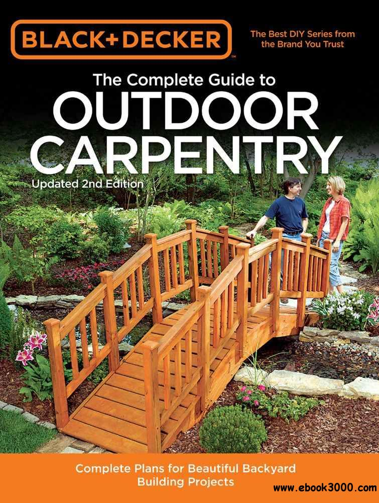 Black & Decker The Complete Guide to Outdoor Carpentry: Complete Plans for Beautiful Backyard Building Projects free download