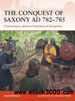 The Conquest of Saxony AD 782C785: Charlemagne's Defeat of Widukind of Westphalia (Osprey Campaign 271) free download
