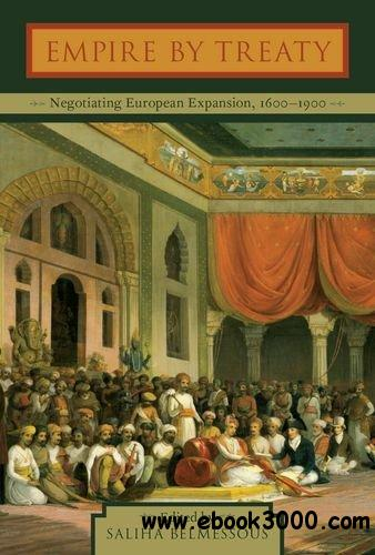 Empire by Treaty: Negotiating European Expansion, 1600-1900 free download