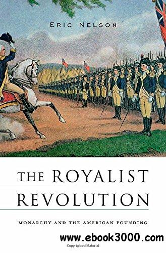 The Royalist Revolution: Monarchy and the American Founding free download