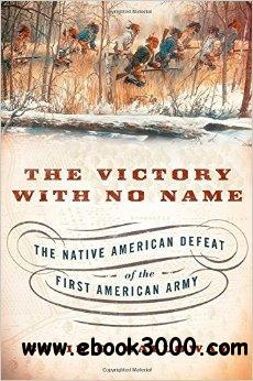 The Victory with No Name: The Native American Defeat of the First American Army free download