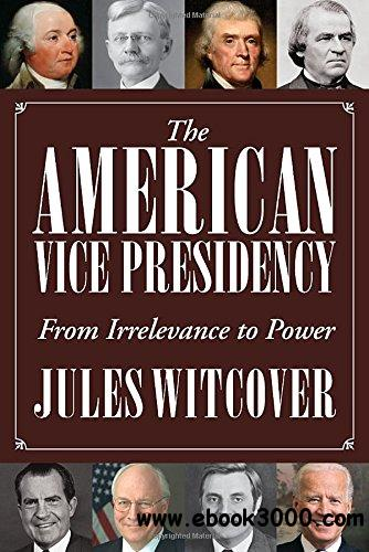 The American Vice Presidency: From Irrelevance to Power free download