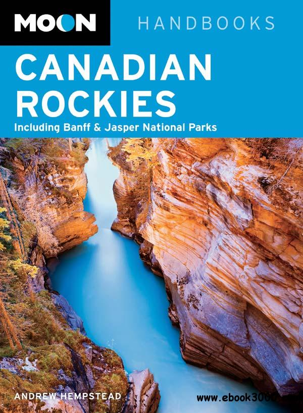 Moon Canadian Rockies: Including Banff & Jasper National Parks, Seventh Edition free download