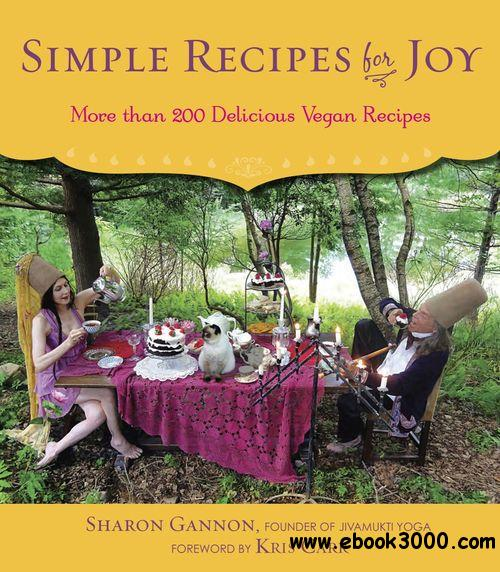 Simple Recipes for Joy: More Than 200 Delicious Vegan Recipes free download