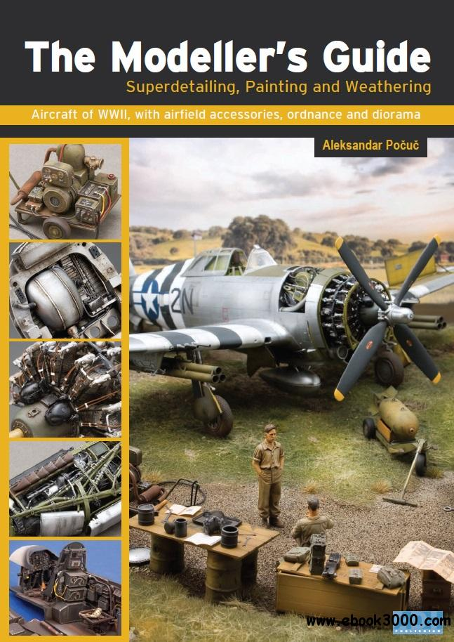 The Modeller's Guide - Superdetailing, Painting and Weathering free download