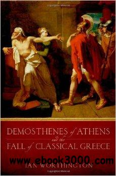 Demosthenes of Athens and the Fall of Classical Greece free download
