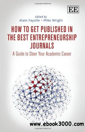 How to Get Published in the Best Entrepreneurship Journals: A Guide to Steer Your Academic Career free download