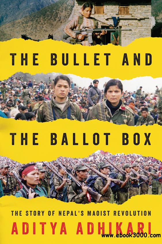 The Bullet and the Ballot Box: The Story of Nepal's Maoist Revolution free download