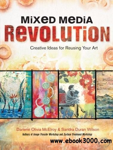 Mixed Media Revolution: Creative Ideas for Reusing Your Art free download