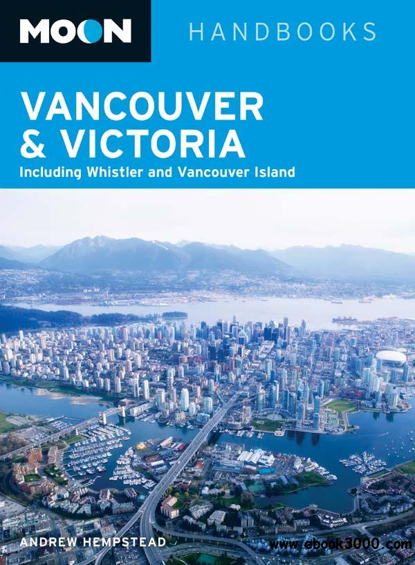 Moon Vancouver & Victoria: Including Whistler & Vancouver Island (Moon Handbooks) free download