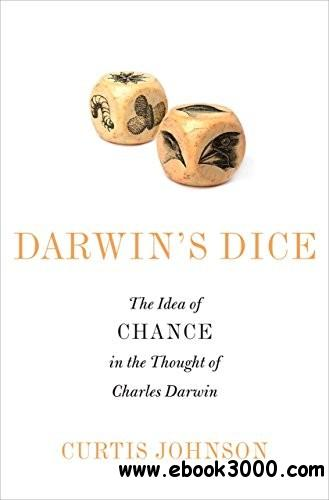 Darwin's Dice: The Idea of Chance in the Thought of Charles Darwin free download