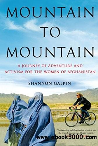 Mountain to Mountain: A Journey of Adventure and Activism for the Women of Afghanistan free download