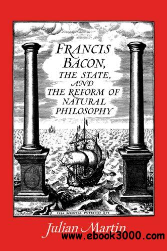 Francis Bacon, the State and the Reform of Natural Philosophy free download