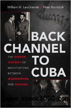 Back Channel to Cuba: the Hidden History of Negotiations Between Washington and Havana free download