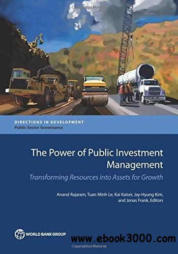 The Power of Public Investment Management: Transforming Resources Into Assets for Growth free download