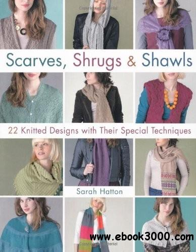 Scarves, Shrugs & Shawls: 22 Knitted Designs with Their Special Techniques free download