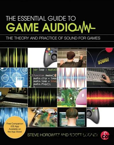 The Essential Guide to Game Audio: The Theory and Practice of Sound for Games free download