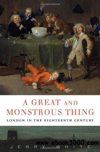 A Great and Monstrous Thing: London in the Eighteenth Century free download