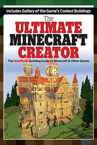 The Ultimate Minecraft Creator: The Unofficial Building Guide to Minecraft & Other Games free download