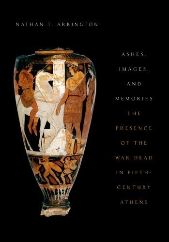 Ashes, Images, and Memories: The Presence of the War Dead in Fifth-Century Athens free download
