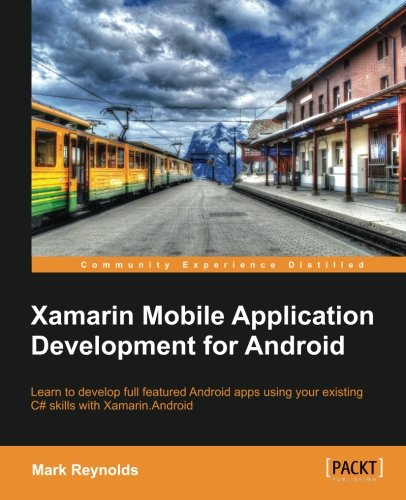 Xamarin Mobile Application Development for Android (Community Experience Distilled) by Mark Reynolds free download