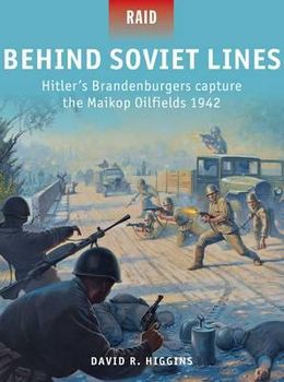 Behind Soviet Lines: Hitler's Brandenburgers Capture the Maikop Oilfields 1942 (Osprey Raid 47) free download