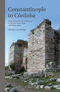 Constantinople to Cordoba: Dismantling Ancient Architecture in the East, North Africa and Islamic Spain free download