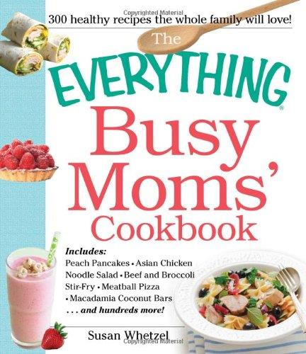 The Everything Busy Moms' Cookbook free download