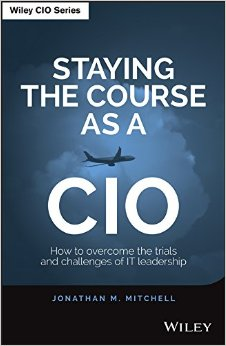 Staying the Course as a CIO: How to Overcome the Trials and Challenges of IT Leadership free download
