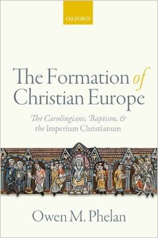The Formation of Christian Europe: The Carolingians, Baptism, and the Imperium Christianum free download