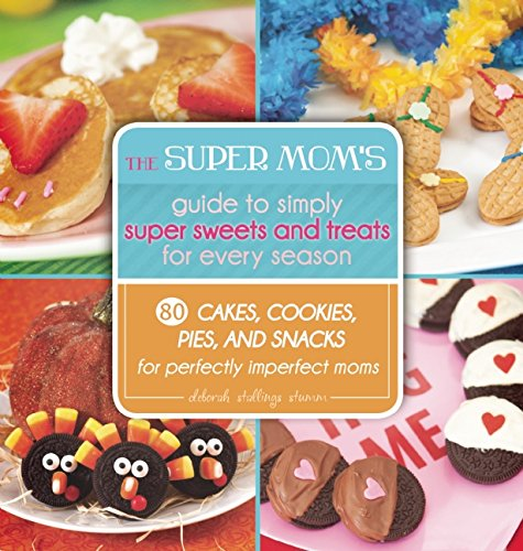 The Super Mom's Guide to Simply Super Sweets and Treats for Every Season free download