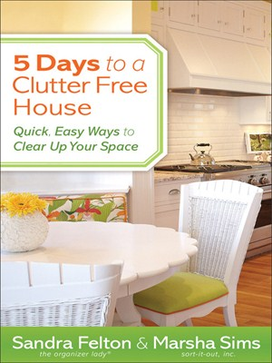 5 Days to a Clutter-Free House: Quick, Easy Ways to Clear Up Your Space free download