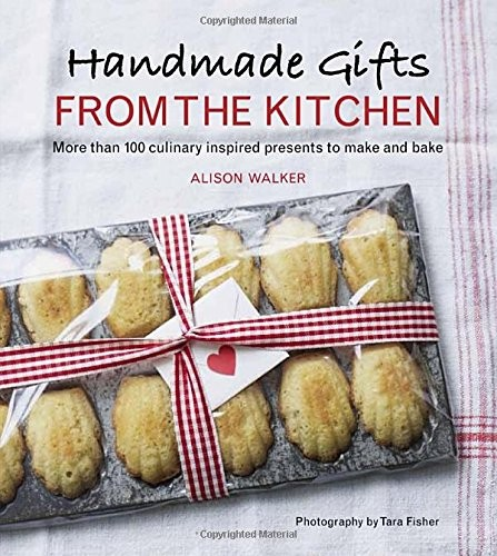 Handmade Gifts from the Kitchen: More than 100 Culinary Inspired Presents to Make and Bake free download
