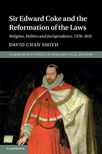 Sir Edward Coke and the Reformation of the Laws: Religion, Politics and Jurisprudence, 1578-1616 free download