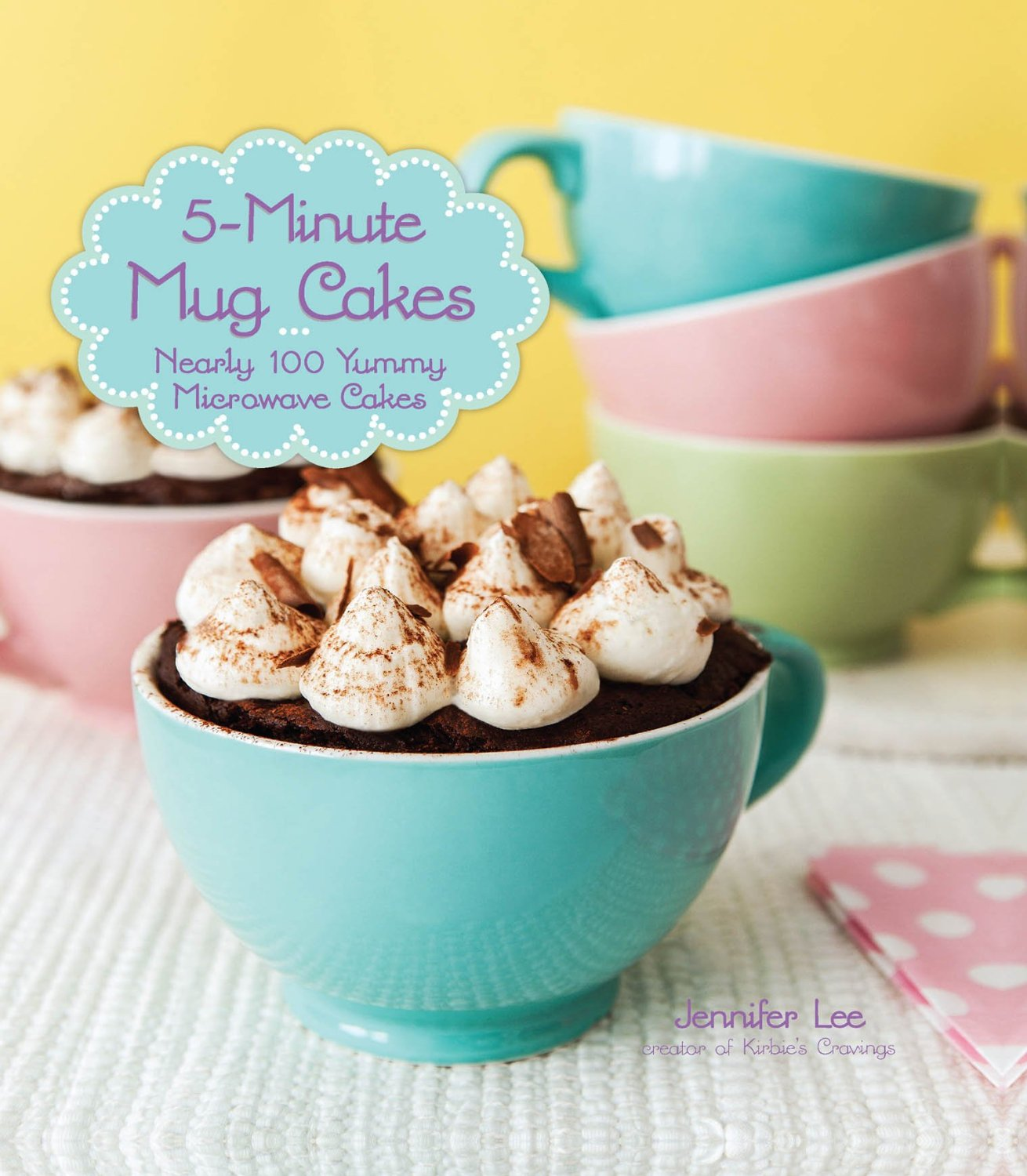 5-Minute Mug Cakes: Nearly 100 Yummy Microwave Cakes free download
