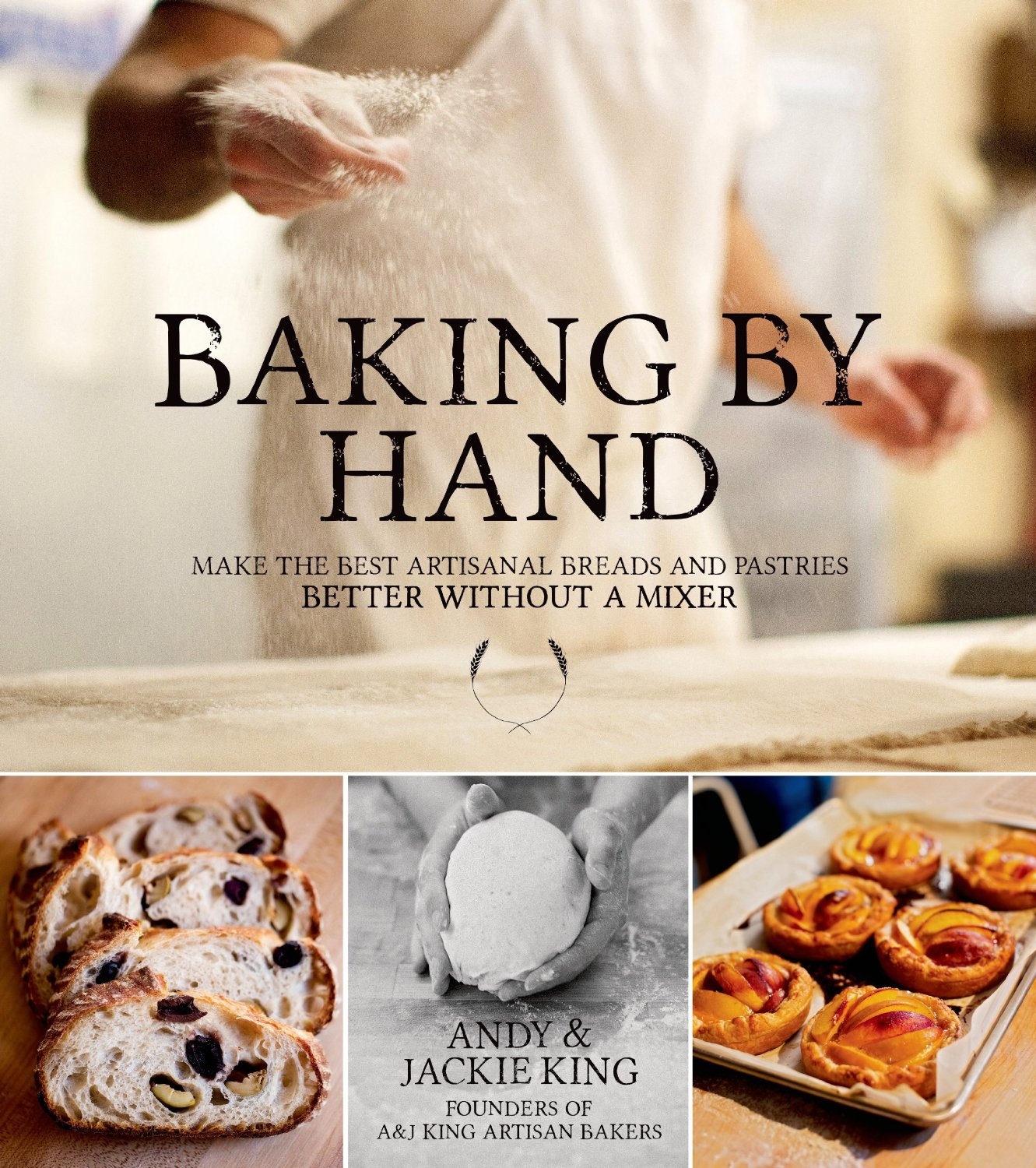 Baking By Hand: Make the Best Artisanal Breads and Pastries Better Without a Mixer free download