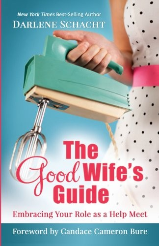 The Good Wife's Guide: Embracing Your Role as a Help Meet free download