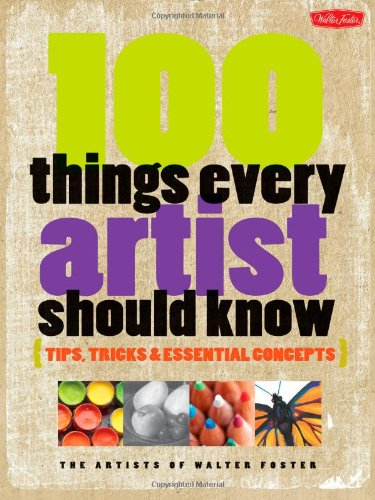 100 Things Every Artist Should Know: Tips, Tricks & Essential Concepts free download