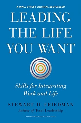 Leading the Life You Want: Skills for Integrating Work and Life free download