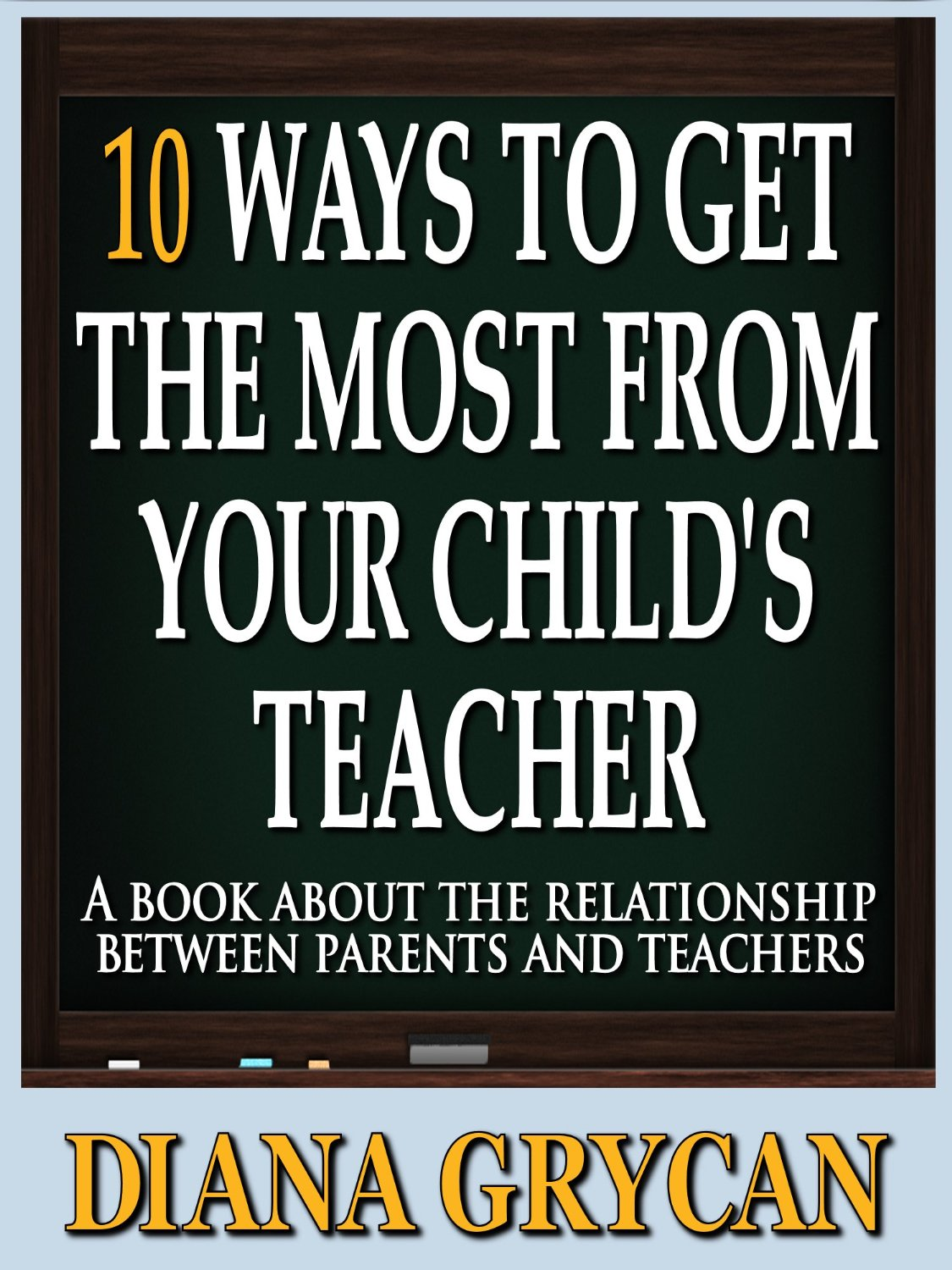 10 Ways to Get the Most from Your Child's Teacher free download