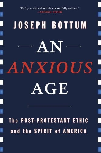 An Anxious Age: The Post-Protestant Ethic and the Spirit of America free download