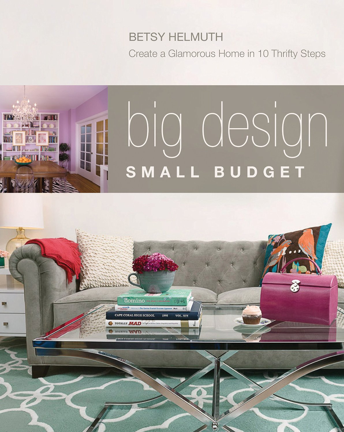 Big Design, Small Budget: Create a Glamorous Home in Nine Thrifty Steps free download