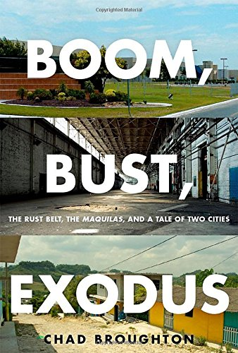 Boom, Bust, Exodus: The Rust Belt, the Maquilas, and a Tale of Two Cities free download