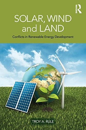 Solar, Wind and Land: Conflicts in Renewable Energy Development free download